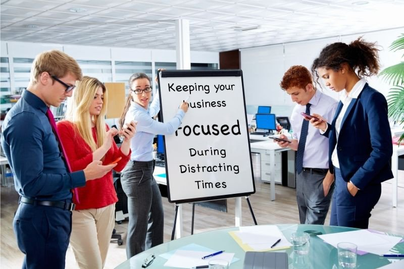 Keeping Your Morgantown WV Business Focused During Distracting Times